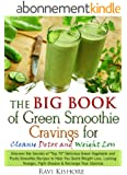 The Big Book of Green Smoothie Cravings for Cleanse, Detox and Weight Loss: Discover the Secrets of