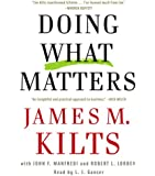 Doing What Matters: How to Get Results That Make a Difference - The Revolutionary Old-Fashioned Approach