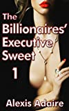 The Billionaires' Executive Sweet, Book 1: (Alpha Billionaire Erotic Romance)