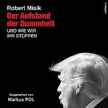 Der Aufstand der Dummheit: Und wie wir ihn stoppen können Hörbuch von Robert Misik Gesprochen von: Markus Pol