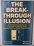The Breakthrough Illusion: Corporate America's Failure to Move from Innovation to Mass Production (046500749X) by Richard Florida