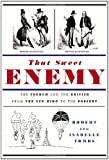 That Sweet Enemy: The French and the British from the Sun King to the Present