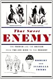 img - for That Sweet Enemy: The French and the British from the Sun King to the Present book / textbook / text book