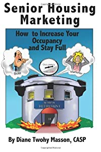 Senior Housing Marketing: How to Increase Your Occupancy and Stay Full by CreateSpace Independent Publishing Platform