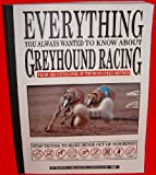 Everything You Always Wanted to Know About Greyhound Racing