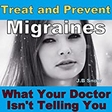 Treat and Prevent Migraines: What Your Doctor Isn't Telling You (       UNABRIDGED) by J. B. Snow Narrated by Timothy Roselle