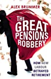The Great Pensions Robbery: How New Labour Betrayed Retirement
