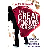 The Great Pensions Robbery: How New Labour Betrayed Retirementby Alex Brummer