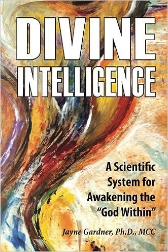 "Divine Intelligence: A Scientific System for Awakening the ""God Within"" written by Jayne Gardner Ph.D."