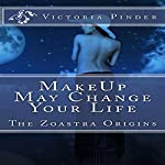 Makeup May Change Your Love Life: Zoastra Origins Series Short Stories, Book 1   Victoria Pinder