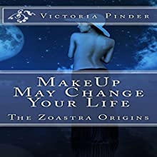 Makeup May Change Your Love Life: Zoastra Origins Series Short Stories, Book 1 (       UNABRIDGED) by Victoria Pinder Narrated by Margo Shields