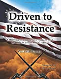 img - for Driven to Resistance Volume Three: A History of the Revolutionary War, As Told by Those Who Lived It book / textbook / text book