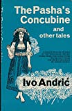 Pasha's Concubine and Other Tales (004813001X) by Andric, Ivo