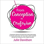 From Conception to Confusion: More Than 150 Silly, Sage Stories of Wit and Wisdom from a Mom Who's Been There | Julie Davidson