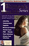 Alternative Medicine Guide to Womens Health 1 (Womens Health Series) (Volume 1)