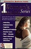 Alternative Medicine Guide to Womens Health 1 (Womens Health Series) (Volume 1)