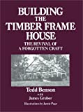 Building the Timber Frame House: The Revival of a Forgotten Art