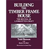 Building the Timber Frame House: The Revival of a Forgotten Craftby Tedd Benson