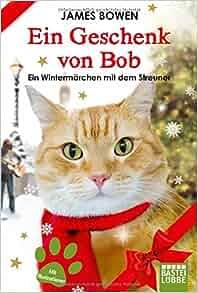Ein Geschenk Von Bob (German Edition): James Bowen: 9783404608461
