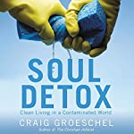 Soul Detox: Clean Living in a Contaminated World | Craig Groeschel