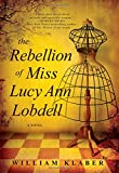 The Rebellion of Miss Lucy Ann Lobdell: A Novel