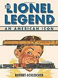 The Lionel Legend: An American Icon (076033482X) by Schleicher, Robert
