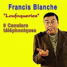 Loufoqueries: 9 canulars téléphoniques Performance Auteur(s) : Francis Blanche Narrateur(s) : Francis Blanche