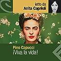 Viva la vida Hörbuch von Pino Cacucci Gesprochen von: Anita Caprioli