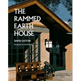 The Rammed Earth House: Rediscovering the Most Ancient Building Material (Real Goods Independent Living Book) ~ David Easton