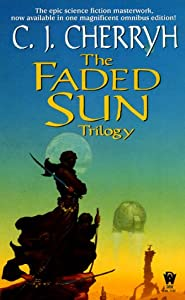 The Faded Sun Trilogy: Kesrith, Shon'jir, and Kutath by