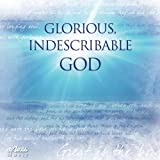 Glorious, Indescribable God