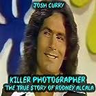 Killer Photographer: The True Story of Rodney Alcala Hörbuch von Josh Curry Gesprochen von: Sangita Chauhan