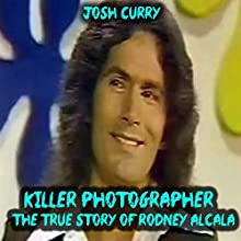Killer Photographer: The True Story of Rodney Alcala | Livre audio Auteur(s) : Josh Curry Narrateur(s) : Sangita Chauhan