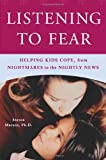 img - for Listening to Fear: Helping Kids Cope, from Nightmares to the Nightly News book / textbook / text book