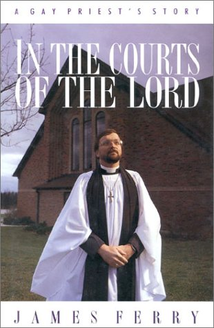 In The Courts Of The Lord: A Gay Priest's Story