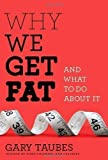 By Gary Taubes: Why We Get Fat: And What to Do About It