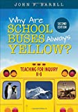 img - for Why Are School Buses Always Yellow?: Teaching for Inquiry, K-8 book / textbook / text book