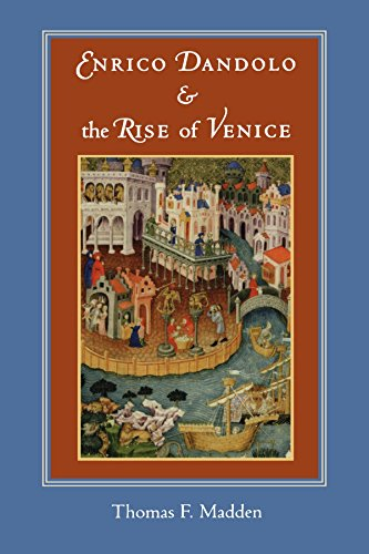 Enrico Dandolo and the Rise of Venice