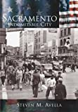 Sacramento:   Indomitable  City   (CA)  (Making of America)