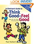 A Clinicians Guide to Think Good, Fee...