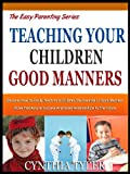 img - for TEACHING YOUR CHILDREN GOOD MANNERS: Discover How To Easily Teach Your Children The Essential 7 Good Manners Rules That Assure Success And Good Relationships In The Future (The Easy Parenting Series) book / textbook / text book