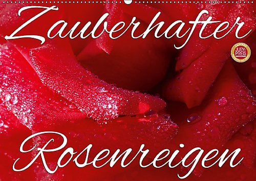 Zauberhafter Rosenreigen (Wandkalender 2017 DIN A2 quer): Kleine Hommage an die Rose, die Königin der Blumen (Monatskalender, 14 Seiten ) (CALVENDO Natur)