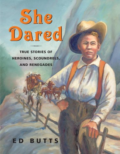 She Dared: True Stories of Heroines, Scoundrels, and Renegades