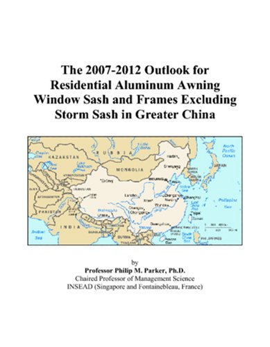 The 2007-2012 Outlook for Residential Aluminum Awning Window Sash and Frames Excluding Storm Sash in Greater China