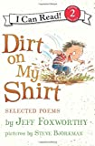 Dirt on My Shirt: Selected Poems (I Can Read Book 2) (0061765244) by Foxworthy, Jeff