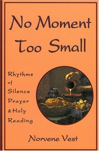 No Moment Too Small: Rhythms of Silence, Prayer, and Holy Reading (Cistercian Studies, No 153), Norvene Vest