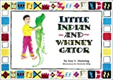 Little Indian and Whiney Gator