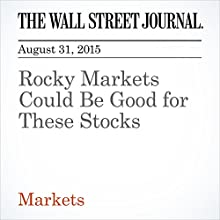 Rocky Markets Could Be Good for These Stocks (       UNABRIDGED) by Bradley Hope Narrated by Alexander Quincy