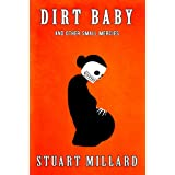 Dirt Baby and Other Small Merciesby Stuart Millard