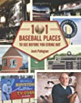 101 Baseball Places to See Before You...